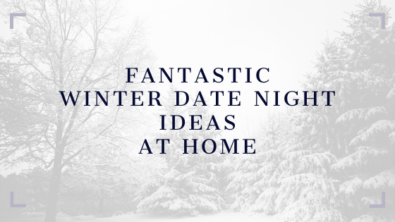 Winter Date Night Ideas at Home